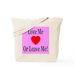 Love Me Or Leave Me Tote Bag