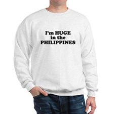 I'm HUGE in the PHILIPPINES Sweatshirt
