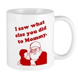 I Saw What Else You Did To Mommy Mug