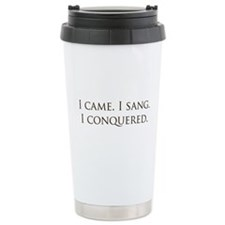 I came, I sang, I conquered Ceramic Travel Mug