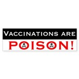 Vaccinations are Poison Bumper Bumper Sticker