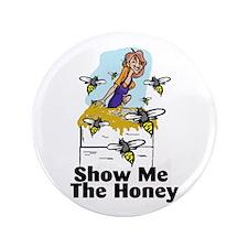 "Show Me The Honey! 3.5"" Button"