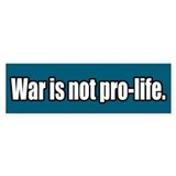 War is not pro-life Bumper Bumper Sticker