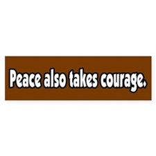Peace Also Takes Courage Antiwar Bumper Bumper Sticker
