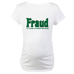 Global Warming Fraud Maternity T-Shirt