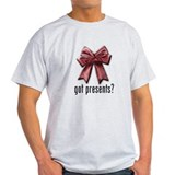 got presents? T-Shirt