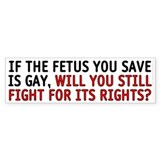 If the fetus is gay - Bumper Sticker