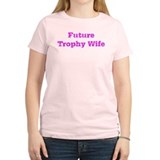 Future Trophy Wife! T-Shirt