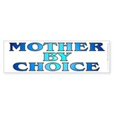 Mother by choice (bumper sticker 10x3)