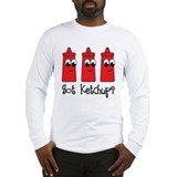 Funny Got Ketchup Long Sleeve T-Shirt