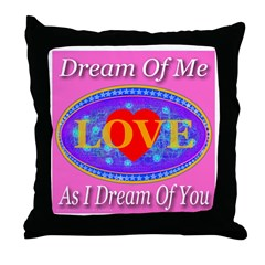Dream Of Me As I Dream Of You Throw Pillow