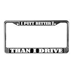 I Putt Better Than I Drive License Frame