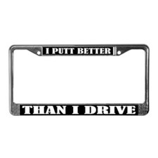 I Putt Better Than I Drive License Frame