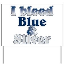 I Bleed Blue and Silver Yard Sign