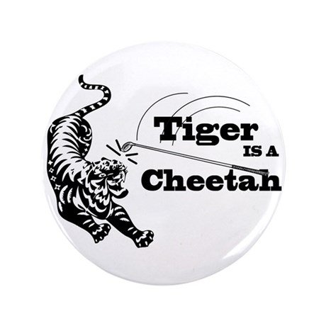 "Tiger Is A Cheetah 3.5"" Button"