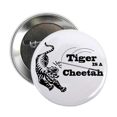 "Tiger Is A Cheetah 2.25"" Button"