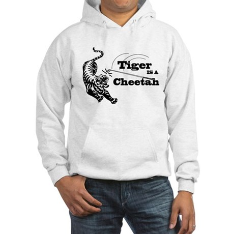 Tiger Is A Cheetah Hooded Sweatshirt