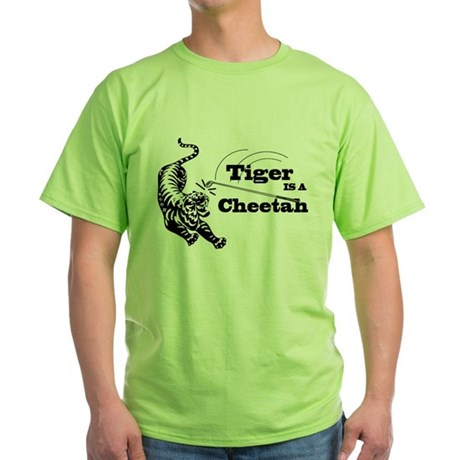 Tiger Is A Cheetah Green T-Shirt