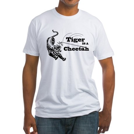 Tiger Is A Cheetah Fitted T-Shirt