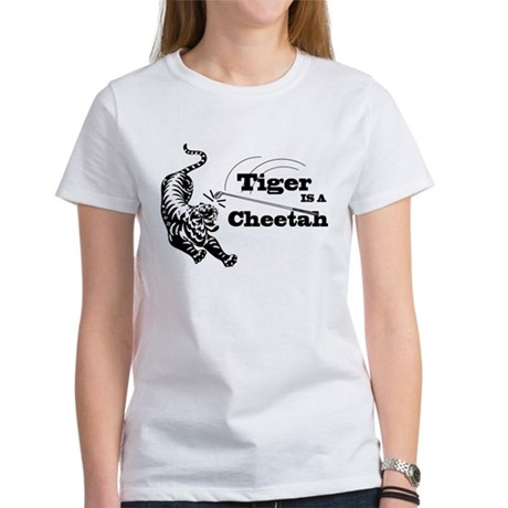 Tiger Is A Cheetah Women's T-Shirt