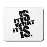 IT IS WHAT IT IS Mousepad