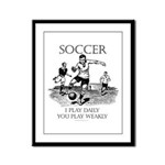I Play Daily Soccer Framed Panel Print