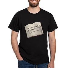 I'm still learning. T-Shirt