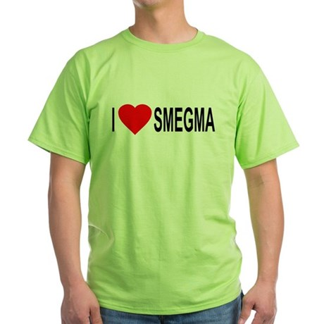 I Love Smegma Green T-Shirt