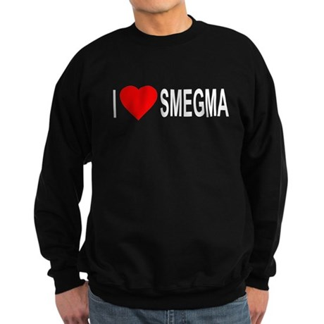 I Love Smegma Dark Sweatshirt
