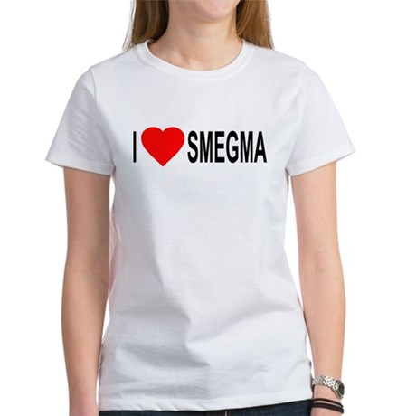 I Love Smegma Womens T-Shirt