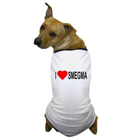 I Love Smegma Dog T-Shirt