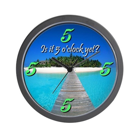 5 O'Clock Yet? Wall Clock