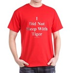 I Did Not Sleep With Tiger Dark T-Shirt