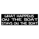 WHAT HAPPENS ON THE BOAT Bumper Sticker