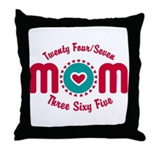 24-7-365 Mom Throw Pillow