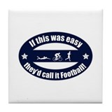 If Triathlon was easy...Football Tile Coaster