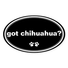 Got Chihuahua? Oval Decal
