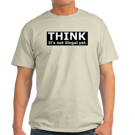 Gifts > Anti Democrat Mens > Think it's not illegal yet. Light T-Shirt