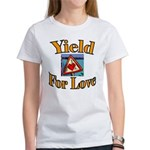 Yield for Love Women's T-Shirt