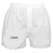 I beta tested your girlfriend ~  Boxer Shorts