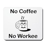 No Coffee No Workee Mousepad