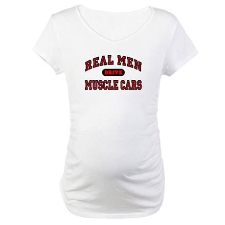 Real Men Drive Muscle Cars Maternity T-Shirt