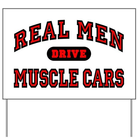 Real Men Drive Muscle Cars Yard Sign