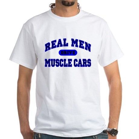 Real Men Drive Muscle Cars II White T-Shirt