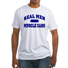 Real Men Drive Muscle Cars II Fitted T-Shirt