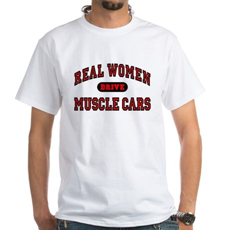 Real Women Drive Muscle Cars T-Shirt White