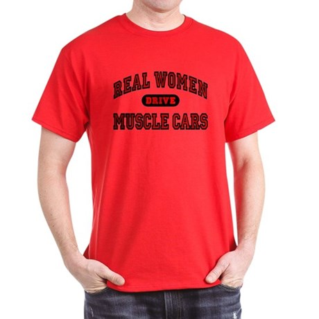Real Women Drive Muscle Cars T-Shirt Dark Colored