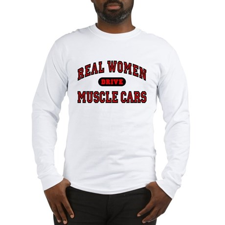 Real Women Drive Muscle Cars Long Sleeve T-Shirt