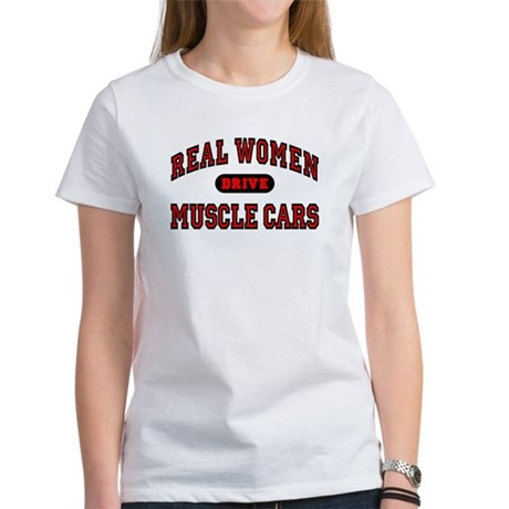 Real Women Drive Muscle Cars Women's T-Shirt