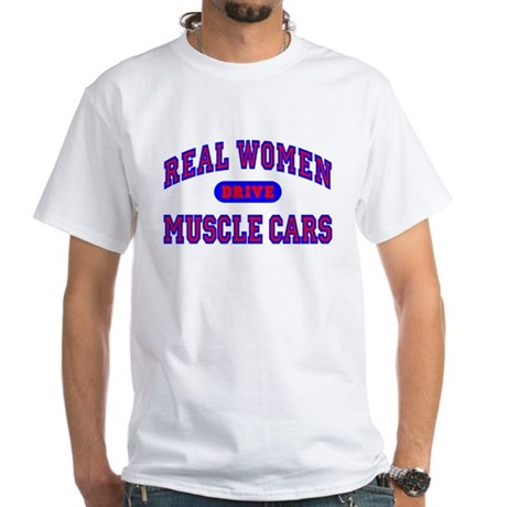 Real Women Drive Muscle Cars II Tee-Shirt White